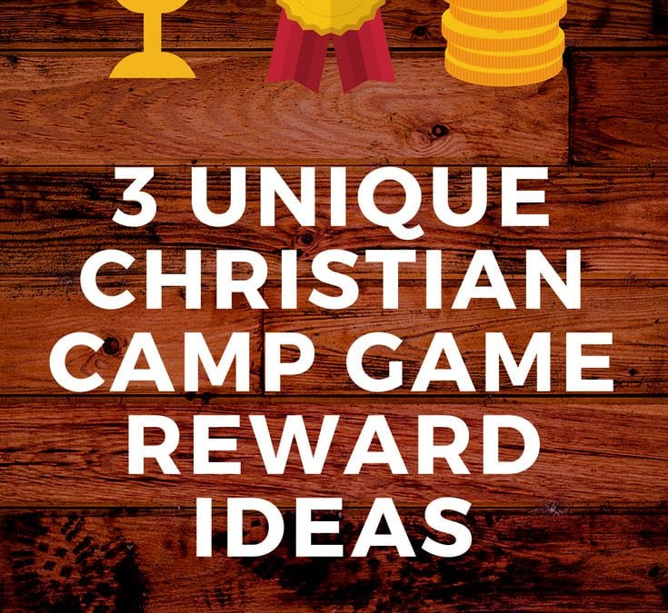 3 Unique Christian Camp Game Reward Ideas