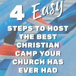 4 Easy Steps To Host The Best Christian Camp Your Church Has Ever Had