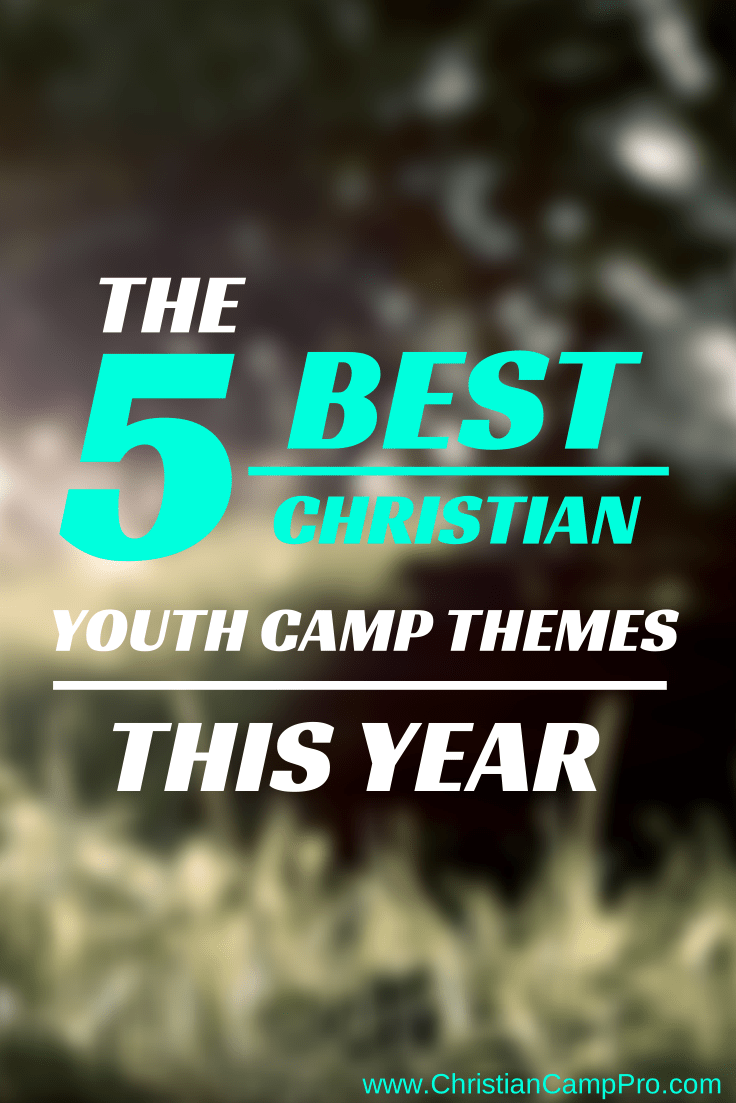 The 5 Best Christian Youth Camp Themes This Year