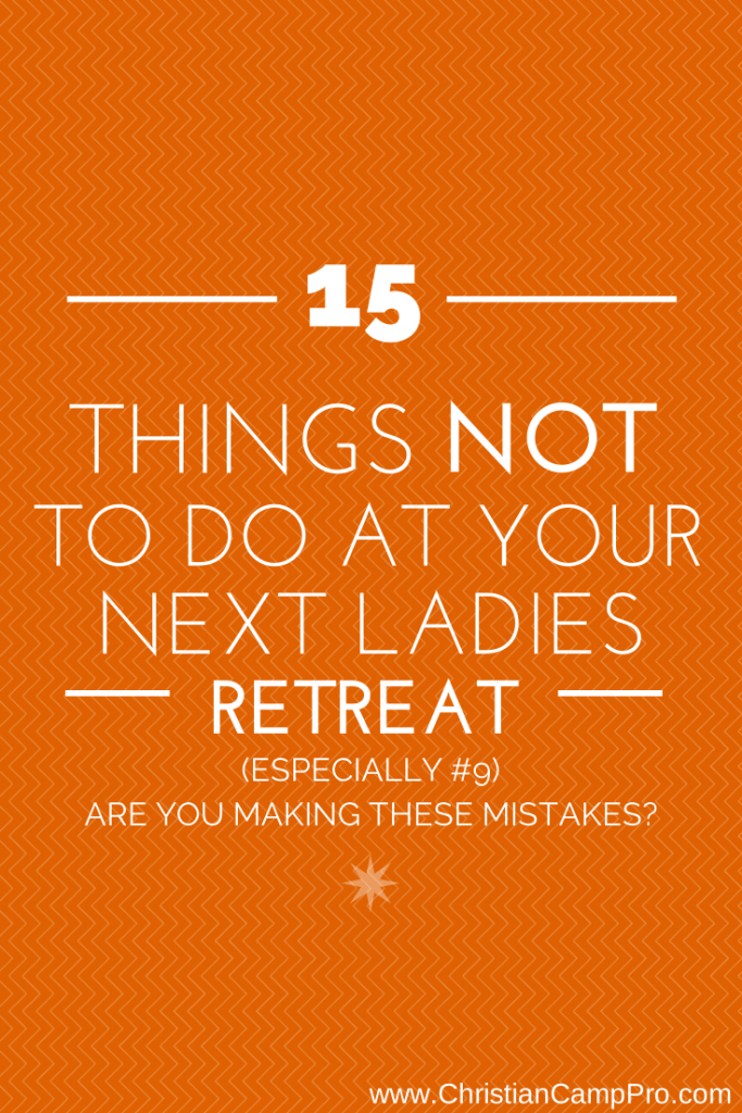 15 Things NOT To Do At Your Next Ladies Retreat