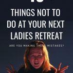 ladies retreat mistakes
