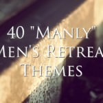 40 manly mens retreat themes