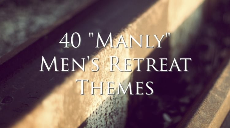 Marvelous Church Retreat Themes #1: 40-manly-mens-retreat-themes1.jpg