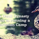 The Duck Dynasty Guide to Running a Christian Camp (Quotes)