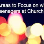 5 Areas to Focus on with Teenagers at Church Camp