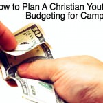 How to Plan A Christian Youth Camp: Budgeting for Camp