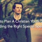 How to Plan A Christian Youth Camp: Finding the Right Special Speaker