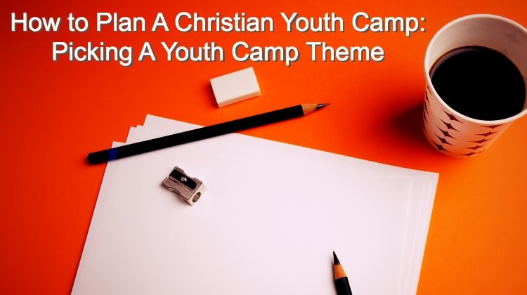 How to plan a christian youth camp picking a youth camp for How to plan a couples retreat