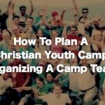 How to Plan A Christian Youth Camp:  Organizing A Camp Team