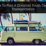 How To Plan A Christian Youth Camp:  Transportation