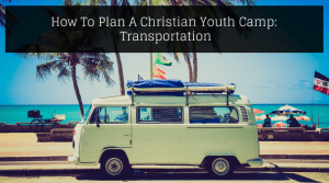 How To Plan A Christian Youth Camp -Transportation