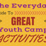 The Everyday Guide to Great Youth Camp Activities