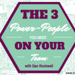 The Three Power-People You Need On Your Team