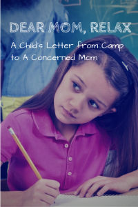 dear mom relax a childs letter from camp to a concerned mom