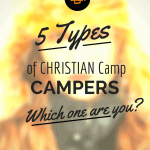 The 5 Types of Christian Camp Campers – Which One Are You?