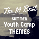 The 10 Best Summer Youth Camp Themes of 2014