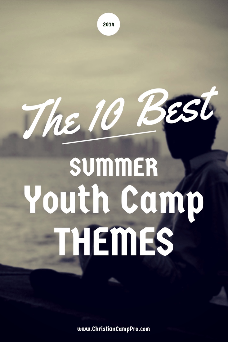 The 10 Best Summer Youth Camp Themes Christian Camp Pro