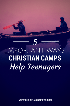 Important Ways Christian Camps Help Teenagers