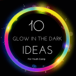 10 Glow In The Dark Ideas for Youth Camp