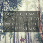 Going To Camp?  Don't Forget to Pack These 4 Sets of Essentials