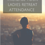 5 Ways to Increase Your Ladies Retreat Attendance