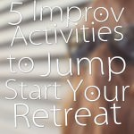 5 Improv Activities to Jump Start Your Retreat