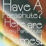 Have A Parachute?  Here are 5 Easy Parachute Games!