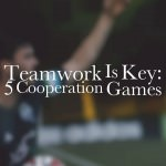 Teamwork Is Key: 5 Cooperation Games
