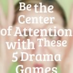 Be the Center of Attention with These 5 Drama Games