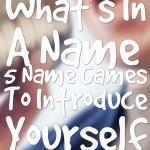 What's In A Name?  5 Name Games To Introduce Yourself
