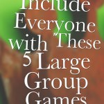 Include Everyone with These 5 Large Group Games