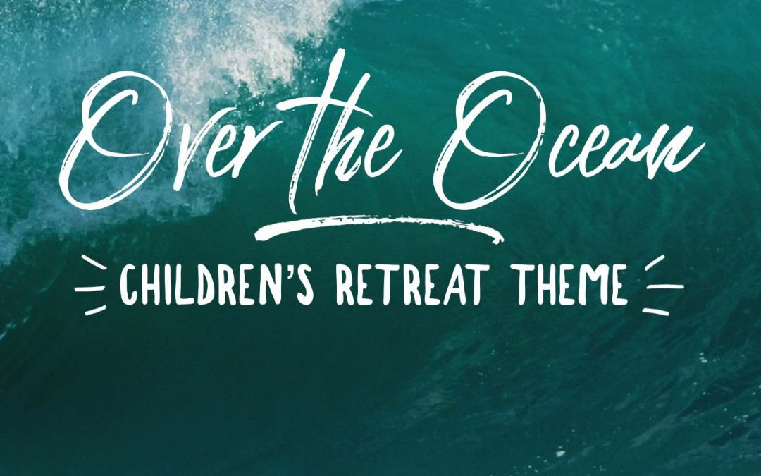 Over the Ocean – Children's Retreat Theme