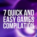 7 Quick and Easy Games Compilation