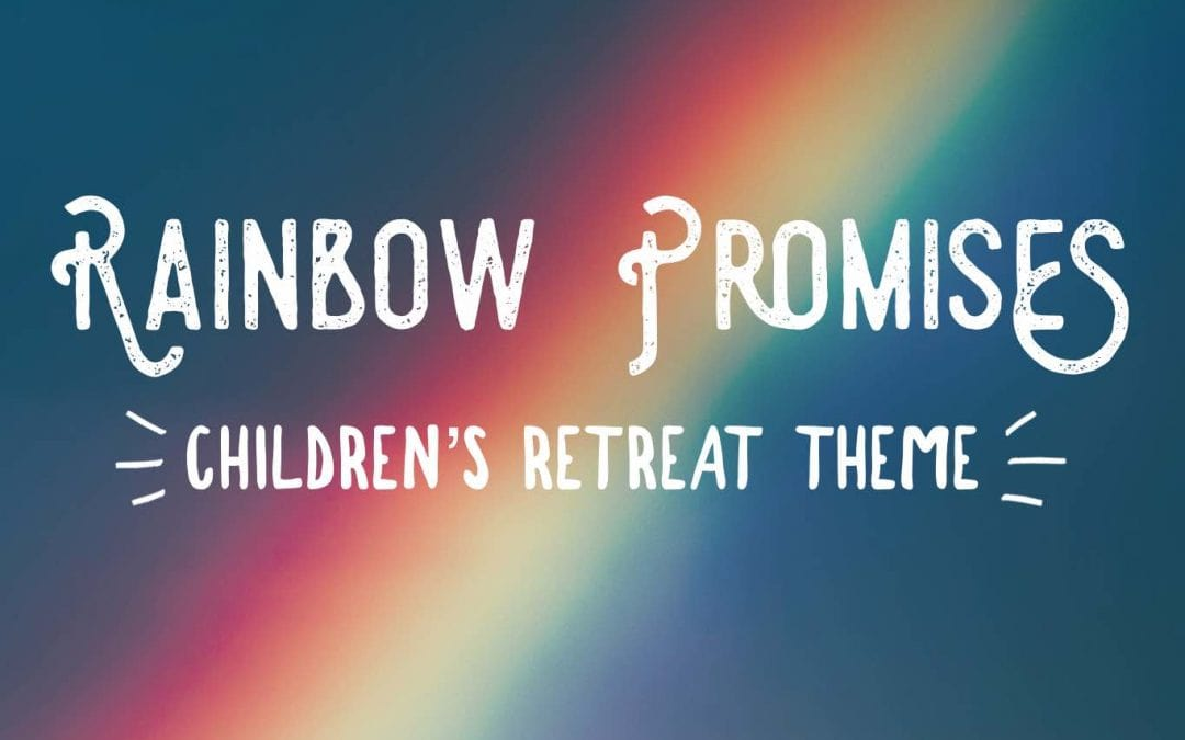 Rainbow Promises – A Children's Retreat Theme