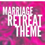 A Loving Valentine's Day Marriage Retreat Theme