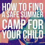 How to Find a Safe Summer Camp for Your Child