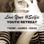 """Love Your #Selfie"" Youth Retreat Theme with Games & Ideas"