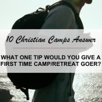 10 Christian Camps Answer: What one tip would you give a first time camp or retreat goer?