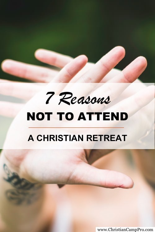 reasons not to attend christian retreat