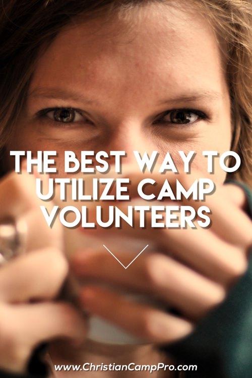 The Best Way to Utilize Camp Volunteers