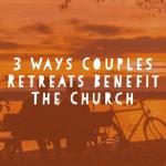 couples retreats help church growth