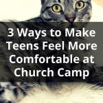 3 Ways to Make Teens Feel More Comfortable at Church Camp