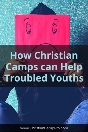 How Christian Camps can Help Troubled Youths