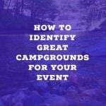 How to Identify Great Campgrounds for Your Event
