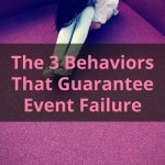 The 3 Behaviors That Guarantee Event Failure