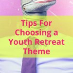 Tips For Choosing a Theme for a Youth Retreat