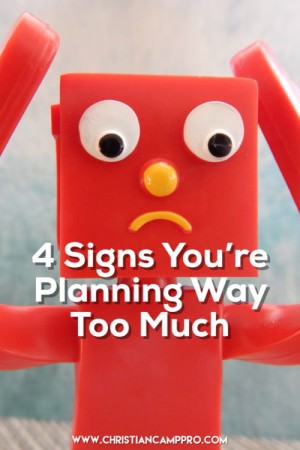 signs youre planning too much