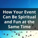 How Your Event Can Be Spiritual and Fun at the Same Time