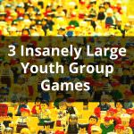3 Insanely Large Youth Group Games