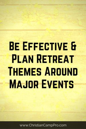 Plan Retreat Themes Around Major Events